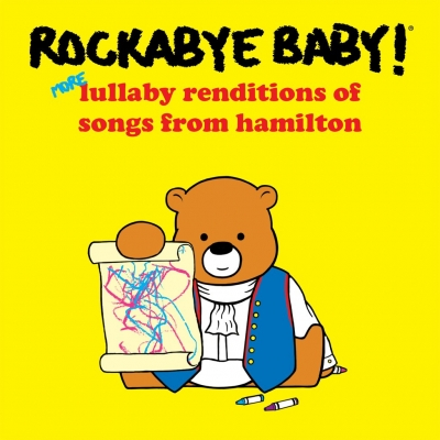 Rockabye Baby!/ 'Rockabye Baby! More Lullaby Renditions of Songs from Hamilton'/ CMH Label Group
