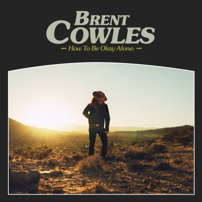 Brent Cowles/ 'How To Be Okay Alone'/ Dine Alone Records