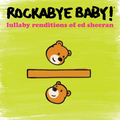 Rockabye Baby!/ 'Lullaby Renditions of Ed Sheeran'/ CMH Label Group