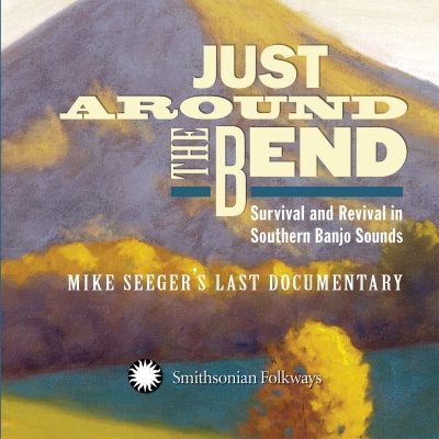 Mike Seeger/ 'Just Around The Bend: Survival and Revival in Southern Banjo Styles – Mike Seeger's Last Documentary'/ Smithsonian Folkways Recordings