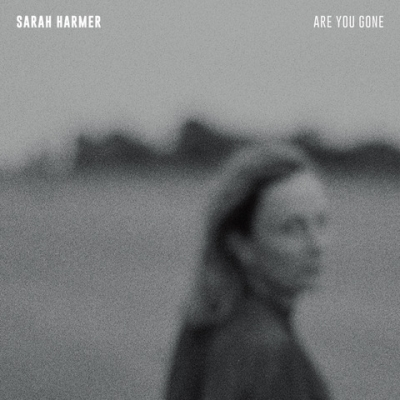 Sarah Harmer/ 'Are You Gone'/ Arts & Crafts
