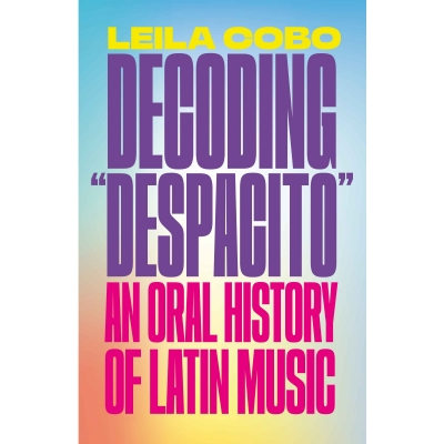 "Decoding ""Despacito:"" An Oral History Of Latin Music by Leila Cobo released"