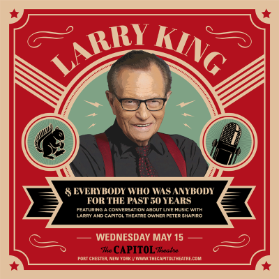 Legendary Broadcaster Larry King To Host Everybody Who Was Anybody For The Past 50 Years At The Capitol Theatre On May 15