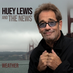 Huey Lewis & The News Release 'Weather,' Their First Album of Original New Music in Nearly 20 Years.