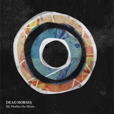 Dead Horses Raw + Revelatory Album My Mother The Moon Out April 6