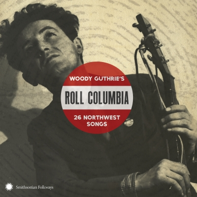 Smithsonian Folkways To Release 'Roll Columbia: Woody Guthrie's 26 Northwest Songs' Jan. 27